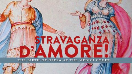 Stravaganza d'Amore, un voyage autour de la naissance de l'Opéra italien